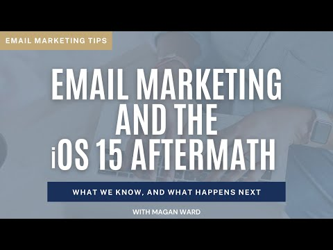 Email Marketing: iOS 15 and the Mail Privacy Protection Aftermath [Video]