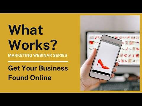 What Works? Marketing Webinar: Get Your Business Found Online [Video]